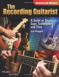 The Recording Guitarist: A Guide to Studio Gear, Techniques, and Tone