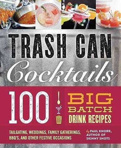 Big Batch Cocktails: 100 Crowd-Pleasing Punch Recipes