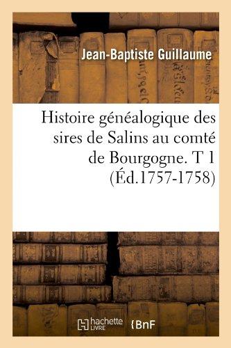 Histoire généalogique des sires de Salins au comté de Bourgogne. T 1 (Éd.1757-1758) par Jean-Baptiste Guillaume