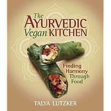 The Ayurvedic Vegan Kitchen: Finding Harmony Through Food (English Edition)