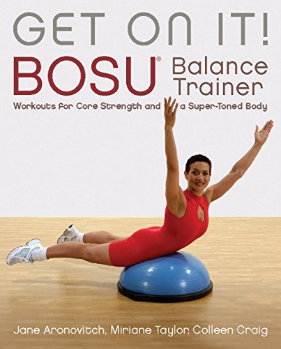 Get On It!: BOSU (R) Balance Trainer Workouts for Core Strength and a Super Toned Body: BOSU Balance Trainer Workouts for Core Strength and a Super Toned Body (Dirty Everyday Slang) por Colleen Craig