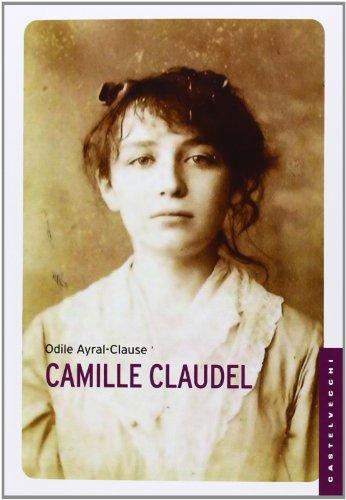 Camille Claudel. La sua vita