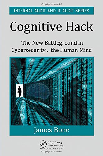 Cognitive Hack: The New Battleground in Cybersecurity ... the Human Mind (Internal Audit and IT Audit)