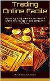 Scarica Libro Trading Online Facile Impara a guadagnare con le valute senza cadere nella trappole delle compagnie del forex (PDF,EPUB,MOBI) Online Italiano Gratis