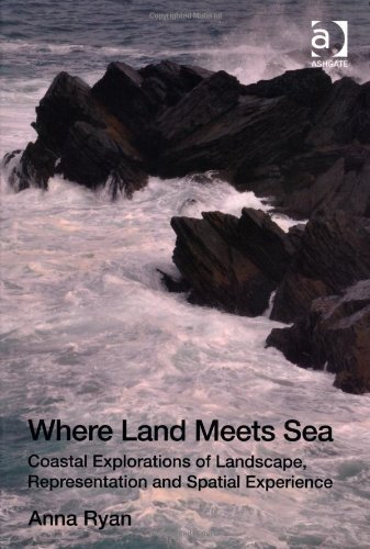 Where Land Meets Sea: Coastal Explorations of Landscape, Representation and Spatial Experience by Ryan, Anna (2012) Hardcover