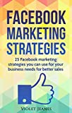 Facebook Marketing Strategies: 25 Facebook marketing strategies you can use for your business needs for better sales (Business Books by Violet Jeanes 3) (English Edition)