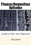 Finanzas Corporativas Aplicadas: Cuanto Vale una Empresa? (Spanish Edition) by J. M. Lacarte (2012-07-27)