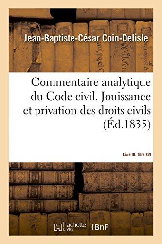 Livre III, titre XVI, et loi du 17 avril 1832, contrainte par corps :: commentaire analytique du Code civil