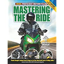 Mastering the Ride: More Proficient Motorcycling, 2nd Edition by David L. Hough (2012-07-10)