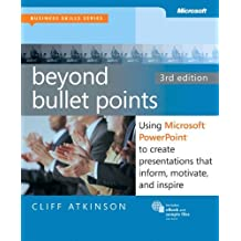 Beyond Bullet Points, 3rd Edition: Using Microsoft PowerPoint to Create Presentations That Inform, Motivate, and Inspire (3rd Edition) (Business Skills) by Cliff Atkinson (2011-04-25)