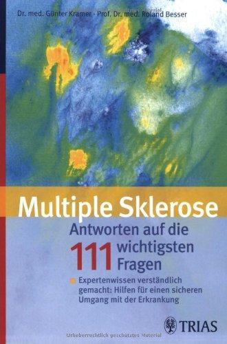 Multiple Sklerose: Antworten auf die 111 häufigsten Fragen: Expertenwissen verständlich gemacht: Hilfen für einen sicheren Umgang mit der Erkrankung