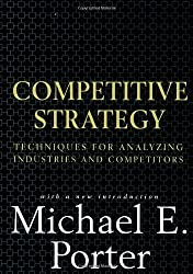 Competitive Strategy: Techniques for Analyzing Industries and Competitors by Michael E. Porter (1998-06-01)