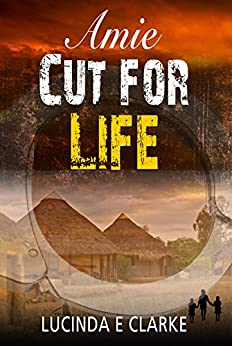 Amie: CUT FOR LIFE by [Clarke, Lucinda E]