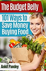 The Budget Belly: 101 Ways to Save Money Buying, Cooking & Eating Food! (English Edition)