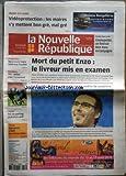NOUVELLE REPUBLIQUE (LA) [No 19997] du 06/08/2010 - VIDEOPROTECTION / LES MAIRES S'Y METTENT BON GRE MAL GRE - LA AMORT DU PETIT ENZO / LE LIVREUR MIS EN EXAMEN A SAINT-JOIN-DE-MARNES - FONDETTES MARIE-LAURE AUGRY FIDELE A SA TOURAINE - LES SPORTS - LE FOOT FRANCAIS - LAURENT BLANC - BENZEMA - MEXES - NASRI - ALY CISSOKHO