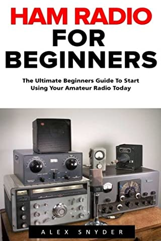 Ham Radio For Beginners: The Ultimate Beginners Guide To Start Using Your Amateur Radio Today