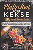 Plätzchen und Kekse: 100 schnelle & einfache Rezepte - Das große Rezeptbuch für Plätzchen, Kekse,  Waffeln, Weihnachtsgebäck und Lebkuchen