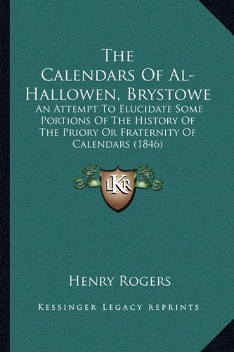 Hallowen, Brystowe: An Attempt to Elucidate Some Portions of the History of the Priory or Fraternity of Calendars (1846) (Hallowen Usa)