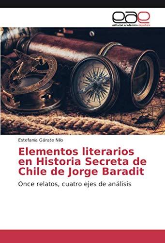 Elementos literarios en Historia Secreta de Chile de Jorge Baradit: Once relatos, cuatro ejes de análisis