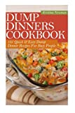 Dump Dinners Cookbook: 101 Quick & Easy Dump Dinner Recipes For Busy People