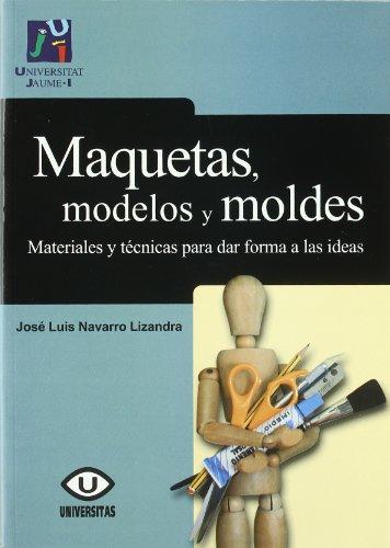 Maquetas, modelos y moldes : materiales para dar forma a las ideas par José Luis Navarro Lizandra