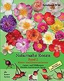 Naturnahe Rosen - Garten und Wildformen. Band 2: Kletter- und Kleinstrauchrosen. Blütenfülle, Hagebuttenpracht, Ökologie.: Das etwas andere Rosenbuch - die besten Sorten