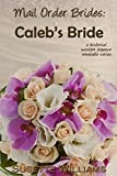Mail Order Brides: Caleb's Bride (A historical western romance novelette series ~ Book 3)