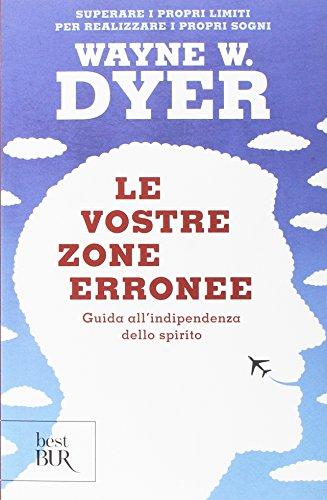 Le vostre zone erronee. Guida all'indipendenza dello spirito di Wayne W. Dyer
