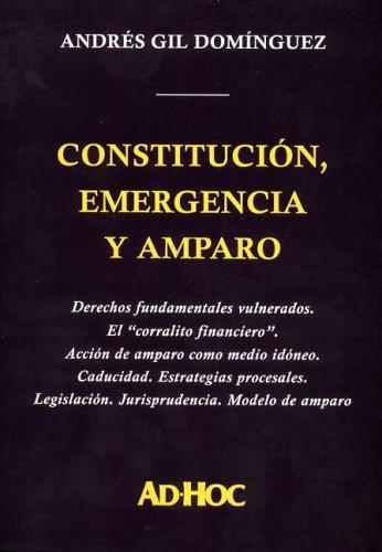 Constitucion, Emergencia y Amparo por Andres Gil Dominguez