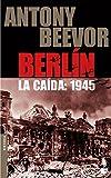 19. Berlín. La caída: 1945 - Antony Beevor :arrow: 2002