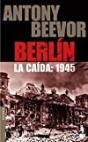 19. Berlín. La caída: 1945 - Antony Beevor