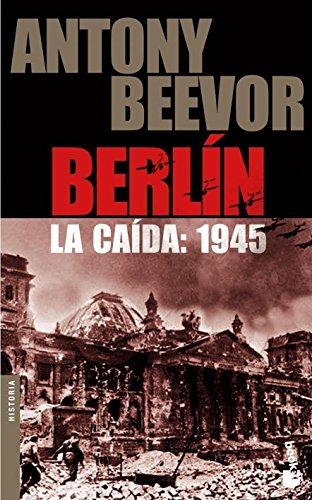 Berlín. La caída: 1945 (Biblioteca Antony Beevor) por Antony Beevor