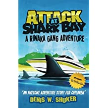 Attack at Shark Bay A Riwaka Gang Adventure: A thrilling, children's adventure, set in New Zealand, in the South Pacific , for kids 8 - 14 (Riwaka Gang Adventures)