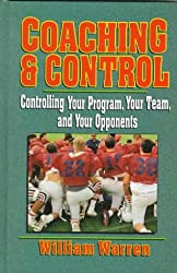 Coaching & Control: Controlling Your Program, Your Team, and Your Opponents by William E. Warren (1997-01-01)