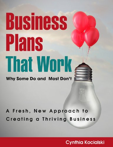 Business Plans That Work: Why Some Do and Most Don't - A Fresh, New Approach to Creating a Thriving Business
