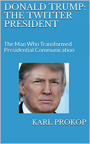 Donald Trump: The Twitter President (English Edition)