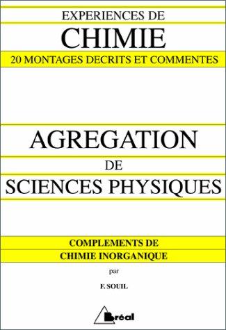EXPERIENCES DE CHIMIE AGREGATION DE SCIENCES PHYSIQUES. Compléments de chimie inorganique, 20 montages décrits et commentés