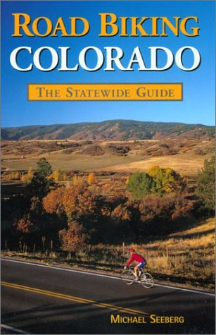 Road Biking Colorado: The Statewide Guide por Michael Seeberg
