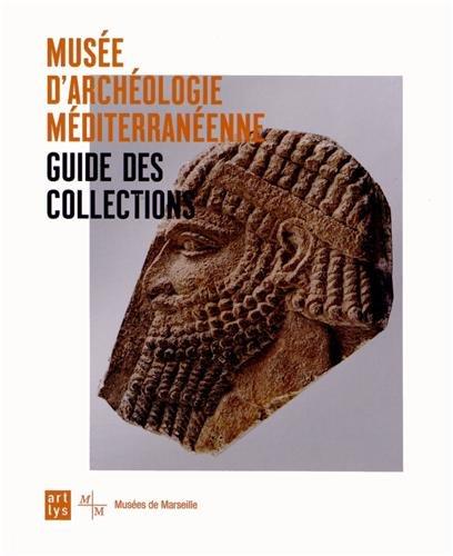Musée d'archéologie méditerranéenne : Guide des collections par Séverine Cuzin-Schulte, Collectif