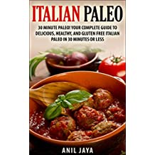 Italian Paleo: 30 Minute Paleo! Your Complete Guide to Delicious, Healthy, and Gluten Free Italian Paleo in 30 Minutes or Less (Italian Paleo - Italian ... Paleo Diet - Gluten Free) (English Edition)