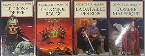 Le Trône de fer, tome 1 à tome 4: La Glace et le Feu, Le Donjon rouge, La Bataille des rois, L'ombre maléfique par Martin George