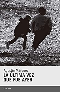 La última vez que fue ayer par  Agustín Márquez díaz