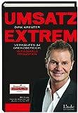 Umsatz extrem: Verkaufen im Grenzbereich. 10 radikale Prinzipien - Dirk Kreuter