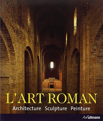 L'art Roman : Architecture, sculpture, peinture