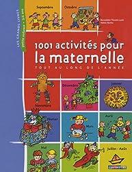 1001 Activités pour la maternelle : Tout au long de l'année
