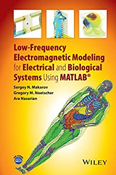 Low-Frequency Electromagnetic Modeling for Electrical and Biological Systems Using MATLAB by [Makarov, Sergey N., Noetscher, Gregory M., Nazarian, Ara]