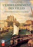 L'embellissement des villes. L'urbanisme français au XVIIIe siècle