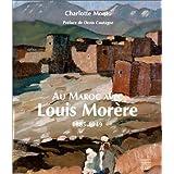 Au Maroc avec Louis Morere, 1885-1949