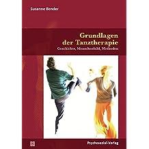 Grundlagen der Tanztherapie: Geschichte, Menschenbild, Methoden (Forum Körperpsychotherapie)