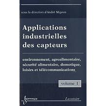Applications industrielles des capteurs : Volume 1, Environnement, agroalimentaire, sécurité alimentaire, domotique, loisirs et télécommunications